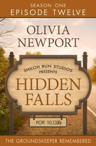 Hidden Falls: The Groundskeeper Remembered - Episode 12  by  Olivia Newport