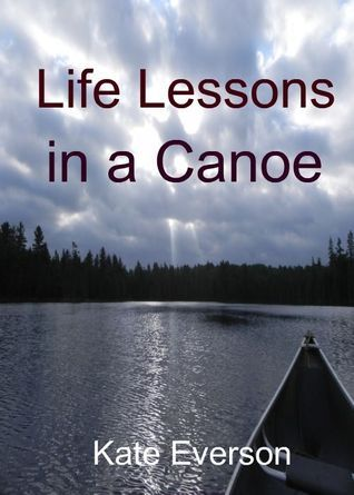 Life Lessons in a Canoe Kate Everson
