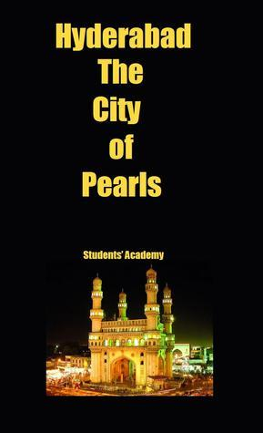 Hyderabad-The City of Pearls  by  Students Academy