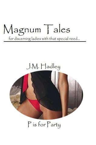 Magnum Tales ~ P is for Party J.M. Hadley