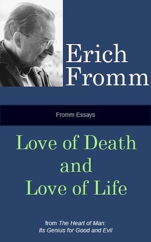 Fromm Essays: Love of Death and Love of Life Erich Fromm