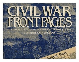 Civil War Front Pages  by  John Wagman