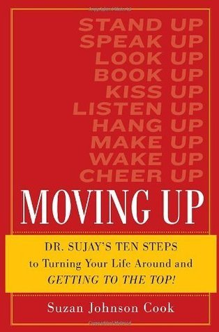 Moving Up: Dr. Sujays Ten Steps to Turning Your Life Around and Getting to the Top! Suzan D. Johnson Cook
