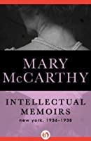 Intellectual Memoirs: New York, 1936-1938 (Harvest Book)