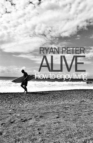 Alive  by  Ryan Peter
