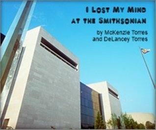 I Lost My Mind at the Smithsonian  by  McKenzie Torres
