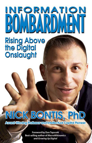 Information Bombardment: Rising Above the Digital Onslaught  by  Nick Bontis