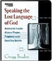Speaking the Lost Language of God - Awakening the Forgotten Wisdom of Prayer, Prophecy and the Dead Sea Scrolls