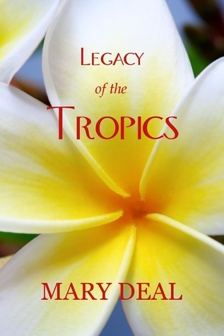 Legacy of the Tropics  by  Mary Deal