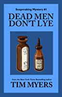 Dead Men Don't Lye (Book 1 in the Soapmaking Mysteries)