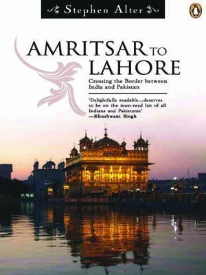 Amritsar To Lahore: Crossing The Border Between India And Pakistan  by  Stephen Alter
