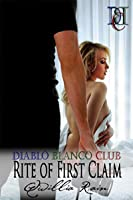Rite of First Claim (Diablo Blanco Club, #3)