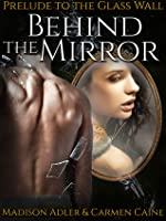 Behind The Mirror (The Glass Wall #0.5)