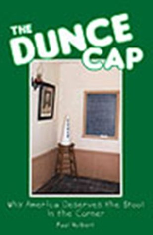 The Dunce Cap: Why America Deserves the Stool in the Corner  by  Paul Holbert