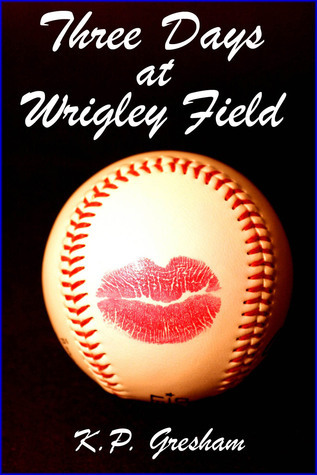 Three Days at Wrigley Field  by  K.P. Gresham