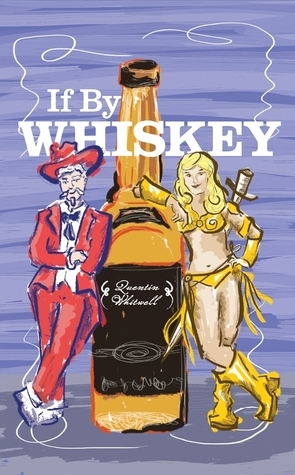 If By Whiskey  by  Quentin Whitwell