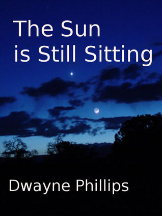 The Sun is Still Sitting  by  Dwayne Phillips