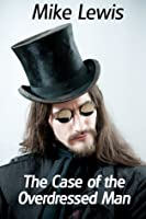 The Case of the Overdressed Man (Short Story)