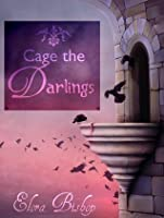 Cage the Darlings (An Original Lesbian Fairy Tale)