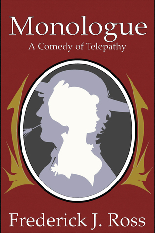 Monologue: A Comedy of Telepathy Frederick J. Ross