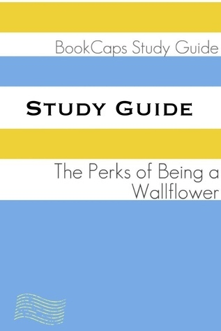 Study Guide: The Perks of Being a Wallflower (A BookCaps Study Guide) BookCaps