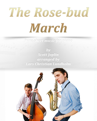 The Rose-bud March Pure sheet music for piano  by  Scott Joplin arranged by Lars Christian Lundholm by Pure Sheet music