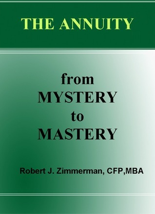 The Annuity-from Mystery to Mastery  by  Robert Zimmerman