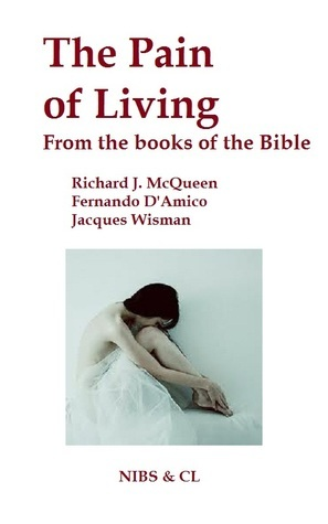 The Pain of Living: From the books of the Bible Richard J. McQueen
