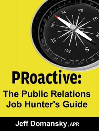 PRoactive: The Public Relations Job Hunters Guide  by  Jeff Domansky