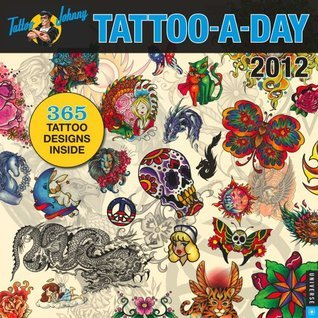 Tattoo-a-Day: 2012 Wall Calendar TattooJohnny.com