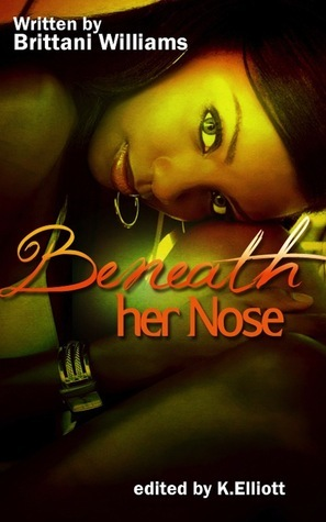 Beneath Her Nose  by  Brittani Williams
