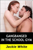 Gangbanged in the school gym  by  Jackie White