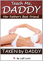 Teach Me, Daddy - Her Father's Best Friend (Taken By Daddy)