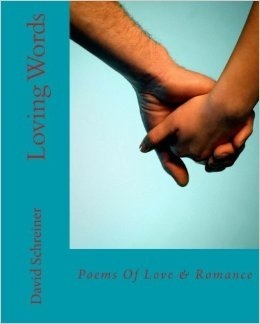 Loving Words: Poems of Love and Romance  by  David Schreiner