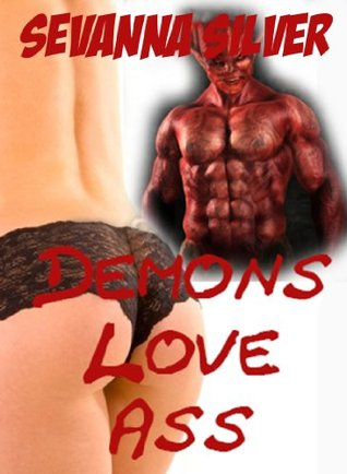 Demons Love Ass  by  Sevanna Silver
