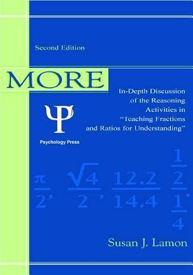 More Teaching Fractions and Ratios for Understanding: In-Depth Discussion and Reasoning Activities  by  Susan J. Lamon