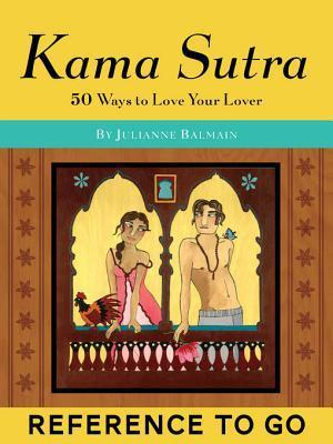 Kama Sutra: Reference to Go: 50 Ways to Love Your Lover  by  Trisha Krauss
