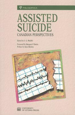 Assisted Suicide: Canadian Perspectives: Canadian Perspectives  by  C. G. Prado