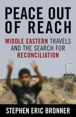 Peace Out of Reach: Middle Eastern Travels and the Search for Reconciliation Stephen Bronner