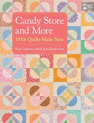 Candy Store and More: 1930s Quilts Made New  by  Kay Connors