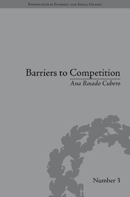 Barriers to Competition: The Evolution of the Debate  by  Ana Rosado Cubero