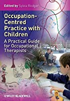 Occupation Centred Practice with Children: A Practical Guide for Occupational Therapists  by  Sylvia Rodger