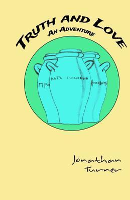 Truth and Love: An Adventure  by  Jonathan Turner
