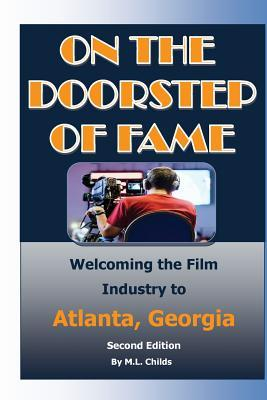 On the Doorstep of Fame: Welcoming the Film Industry to Atlanta, Georgia  by  M L Childs
