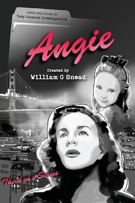 Angie: From the Files of Tony Diamond, Pi: Vol 3 MR William G Snead