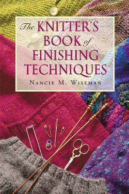 The Knitters Book of Finishing Techniques  by  Nancie M Wiseman