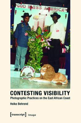 Contesting Visibility: Photographic Practices on the East African Coast  by  Heike Behrend