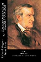 Correspondence of Wagner and Liszt: Vol I. 1841-1854
