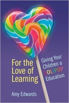For the Love of Learning: Giving Your Children a LOLIPOP Education  by  Amy Edwards