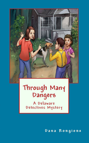 Through Many Dangers (Delaware Detectives Mystery #2)  by  Dana Rongione